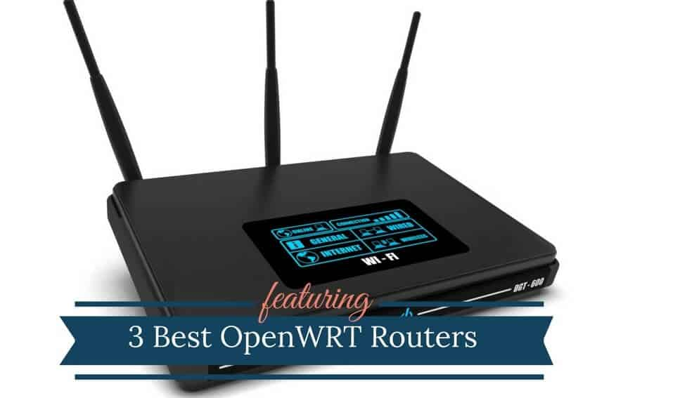 3 Best OpenWRT Routers 2019 (Open Source Firmware)