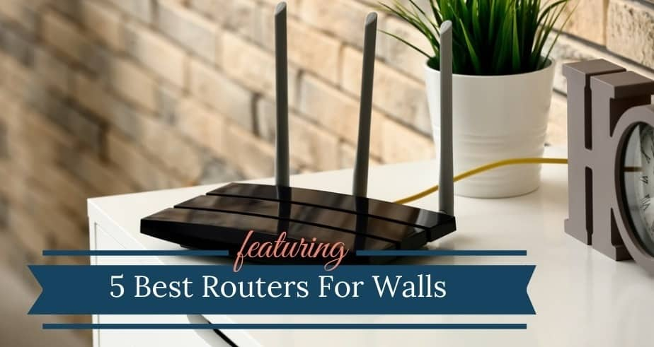 Best Wireless Router For Penetrating Walls